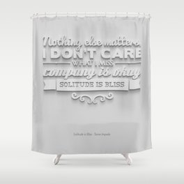 Solitude is Bliss Shower Curtain
