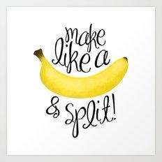 Make Like A Banana And Split Art Print