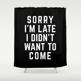 Sorry I'm Late Funny Quote Shower Curtain