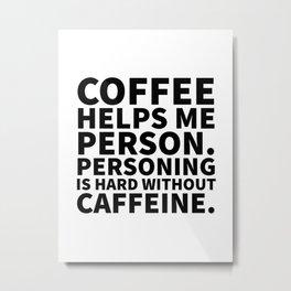 Coffee Helps Me Person Metal Print