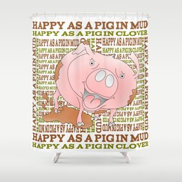HAPPY AS A PIG IN MUD Shower Curtain