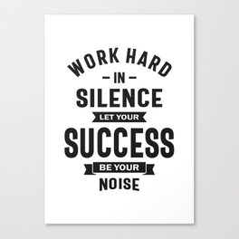 Work Hard In Silence - Let Success Make The Noise Canvas Print