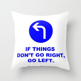 If Things Don't Go Right, Go Left Sign Quote Throw Pillow