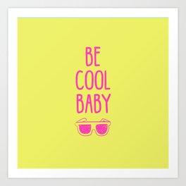 Be Cool Baby Art Print