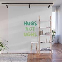 HUGS NOT UGHS Wall Mural