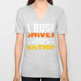 a bus driver drives the future of the nation Unisex V-Neck