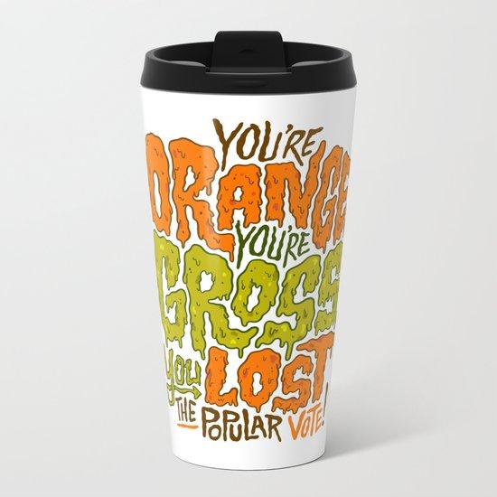 He's Orange, He's Gross, He Lost the Popular Vote Metal Travel Mug