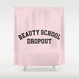 Beauty School Dropout Funny Quote Shower Curtain