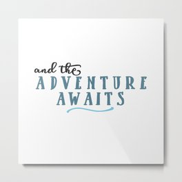 And The Adventure Awaits Metal Print