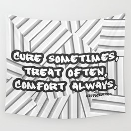 Cure sometimes, treat often, comfort always Wall Tapestry