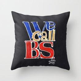 We Call B.S. Throw Pillow