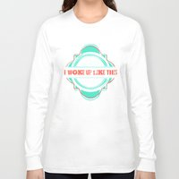 i woke up like this Long Sleeve T-shirts featuring Woke Up Like This by  Dreambox Designs