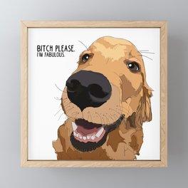 Bitch Please. I'm Fabulous. Golden Retriever Dog. Framed Mini Art Print