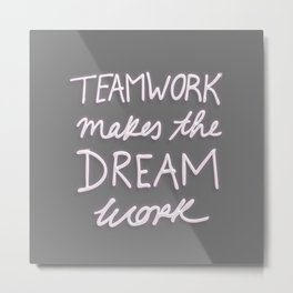 Teamwork Makes The Dream Work - Gray Metal Print