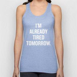 I'm already tired tomorrow. Unisex Tank Top