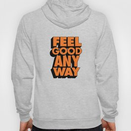 Feel Good Any Way Hoody