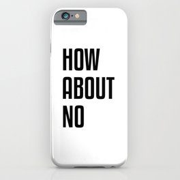 How About No iPhone Case