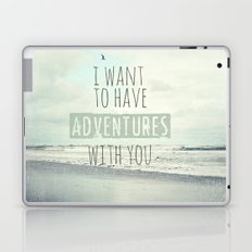 I want to have adventures with you Laptop & iPad Skin
