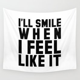 I'LL SMILE WHEN I FEEL LIKE IT Wall Tapestry