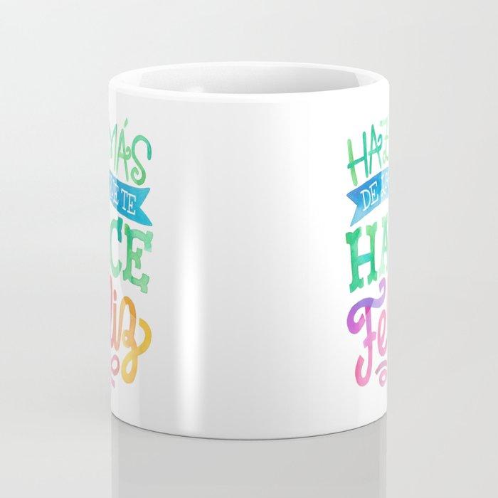 Haz más de lo que te hace feliz Coffee Mug