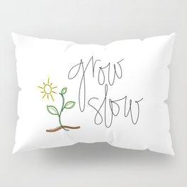 Grow Slow Pillow Sham