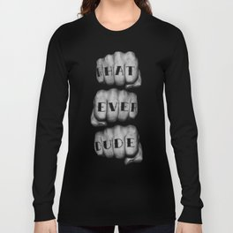 WHAT EVER DUDE / Photograph of grungy fists with tattooed knuckles Long Sleeve T-shirt