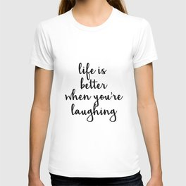 Life is better when you're laughing Quote T-shirt