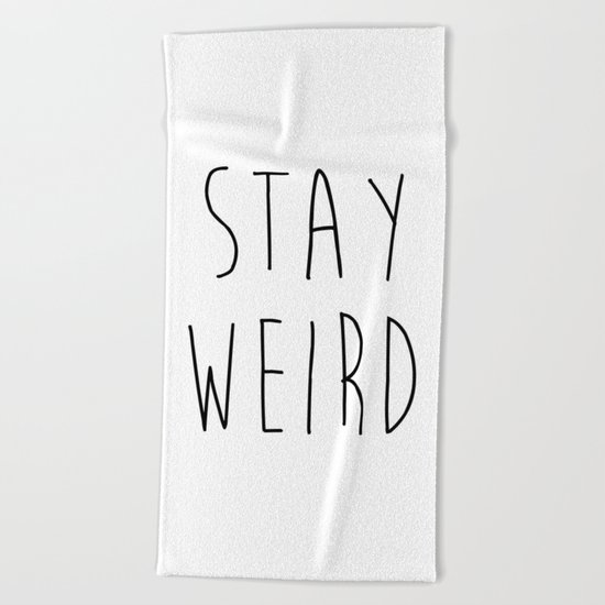 Stay Weird Funny Quote Beach Towel