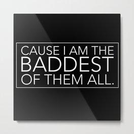 BADDEST Metal Print