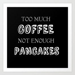 Too Much Coffee Art Print