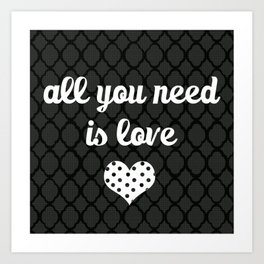 All You Need Is Love (black) Art Print