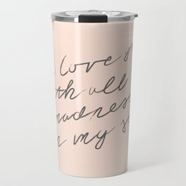 I'll love you with all the madness in my soul Travel Mug