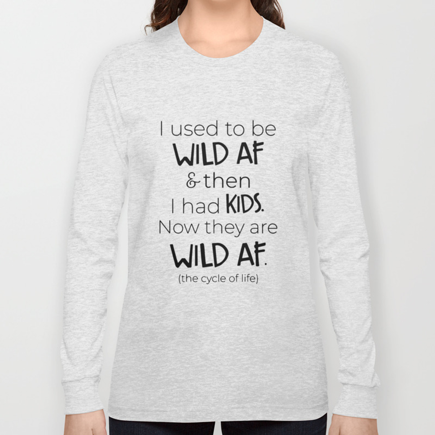 2525833b I used to be wild af and then i had kids now they are wild af the cycle of  life mom t-shirts Long Sleeve T-shirt