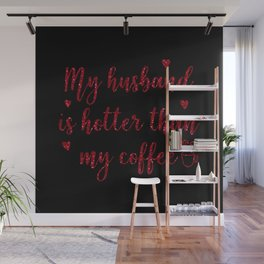 My Husband Is Hotter Than My Coffee, Funny Valentines Quote Wall Mural