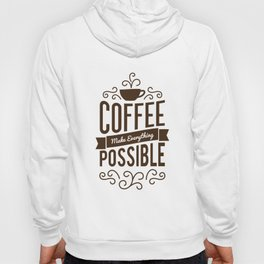 Lab No.4 -Coffee Make Everything Possible Life Inspirational Quotes poster Hoody