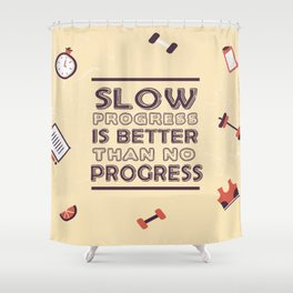 Slow progress is better than no progress Inspirational Life Success Quote Shower Curtain