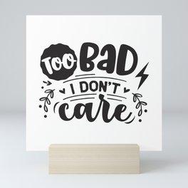 Too bad I don't care - Funny hand drawn quotes illustration. Funny humor. Life sayings. Mini Art Print