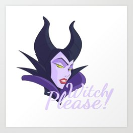 Witch Please! - Maleficent Art Print