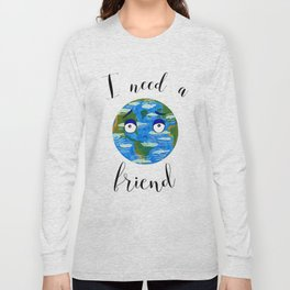 Earth Day: I Need a Friend Long Sleeve T-shirt
