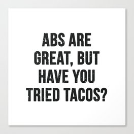 Abs are great, but have you tried tacos? (Black Text) Canvas Print