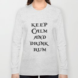 Keep Calm and drink rum - pirate inspired quote Long Sleeve T-shirt