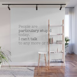 People are particulary stupid today - GG Collection Wall Mural