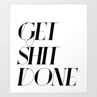 get shit done Art Prints featuring GET SHIT DONE! by Sara Eshak