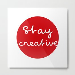 Stay creative - Red Dot Works Metal Print