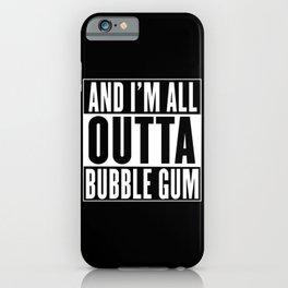Straight Outta Bubble Gum iPhone Case