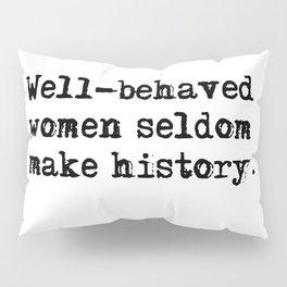 Well-behaved women seldom make history Pillow Sham