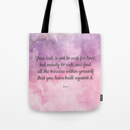 Your task is not to seek for love - Rumi Tote Bag