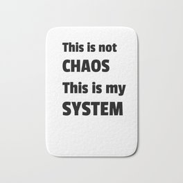 This is not chaos. This is my system Bath Mat