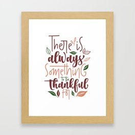 There is Always Something to be Thankful For Framed Art Print