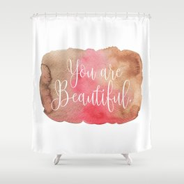 You are Beautiful - brown and pink Shower Curtain